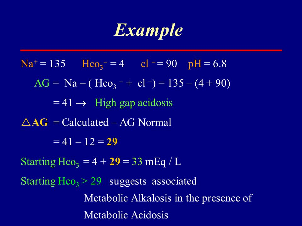 Example Na+ = 135 Hco3 = 4 cl  = 90 pH = 6.8