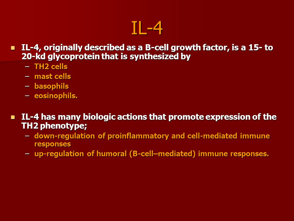 IL-4 IL-4, originally described as a B-cell growth factor, is a 15- to 20-kd glycoprotein that is synthesized by.