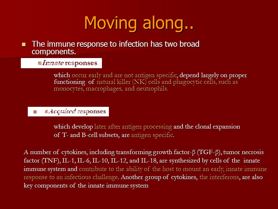 Moving along.. The immune response to infection has two broad components. Innate responses. responses.