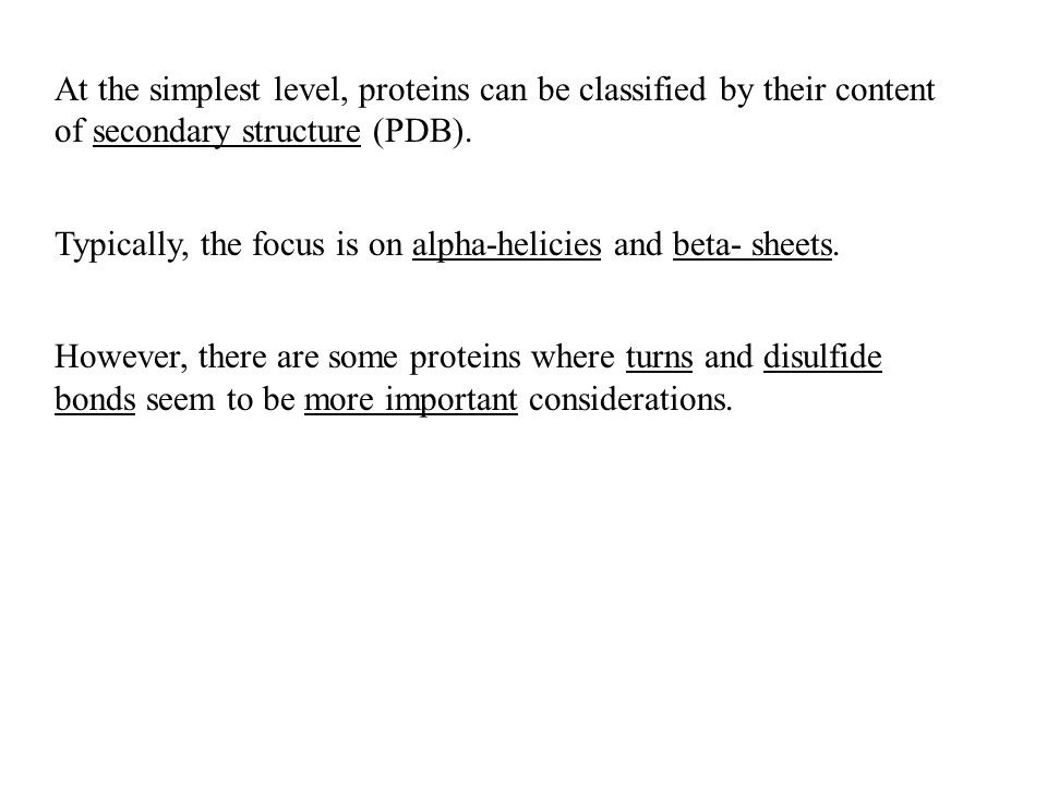 At the simplest level, proteins can be classified by their content of secondary structure (PDB).
