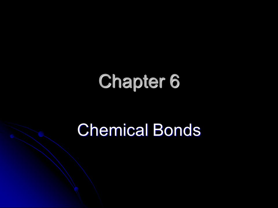 Chapter 6 Chemical Bonds