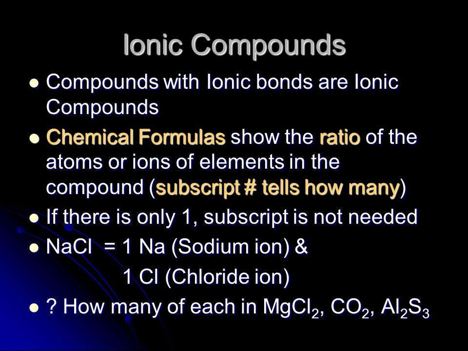 Ionic Compounds Compounds with Ionic bonds are Ionic Compounds