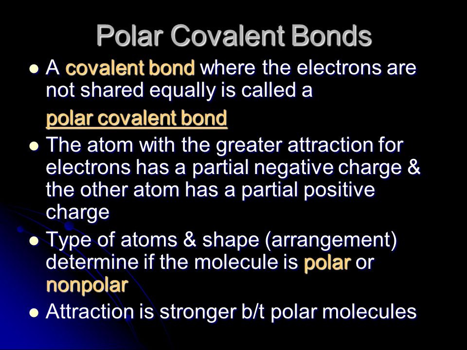 Polar Covalent Bonds A covalent bond where the electrons are not shared equally is called a. polar covalent bond.