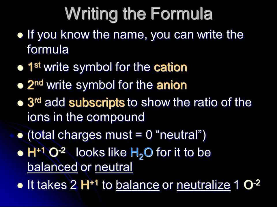 Writing the Formula If you know the name, you can write the formula