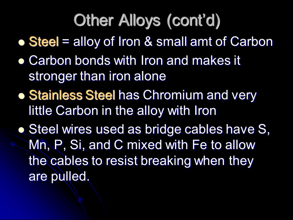 Other Alloys (cont'd) Steel = alloy of Iron & small amt of Carbon