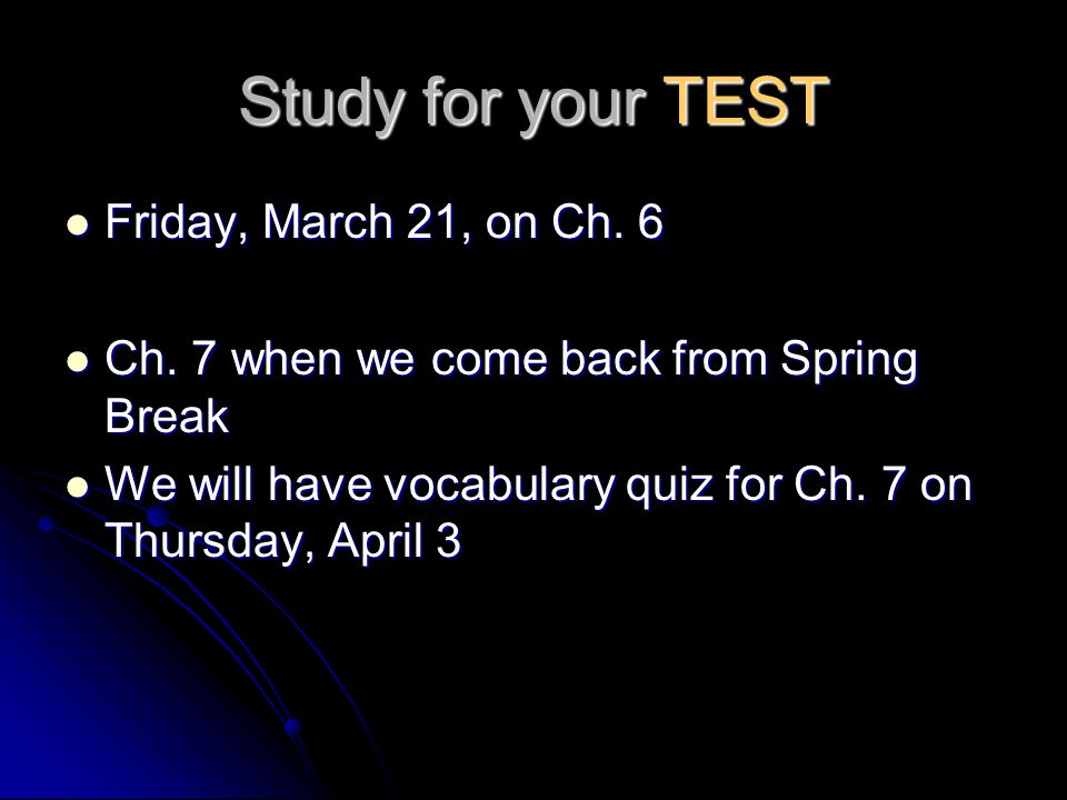 Study for your TEST Friday, March 21, on Ch. 6