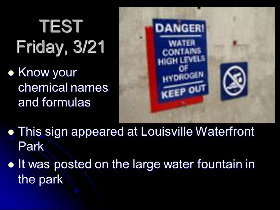 TEST Friday, 3/21 Know your chemical names and formulas