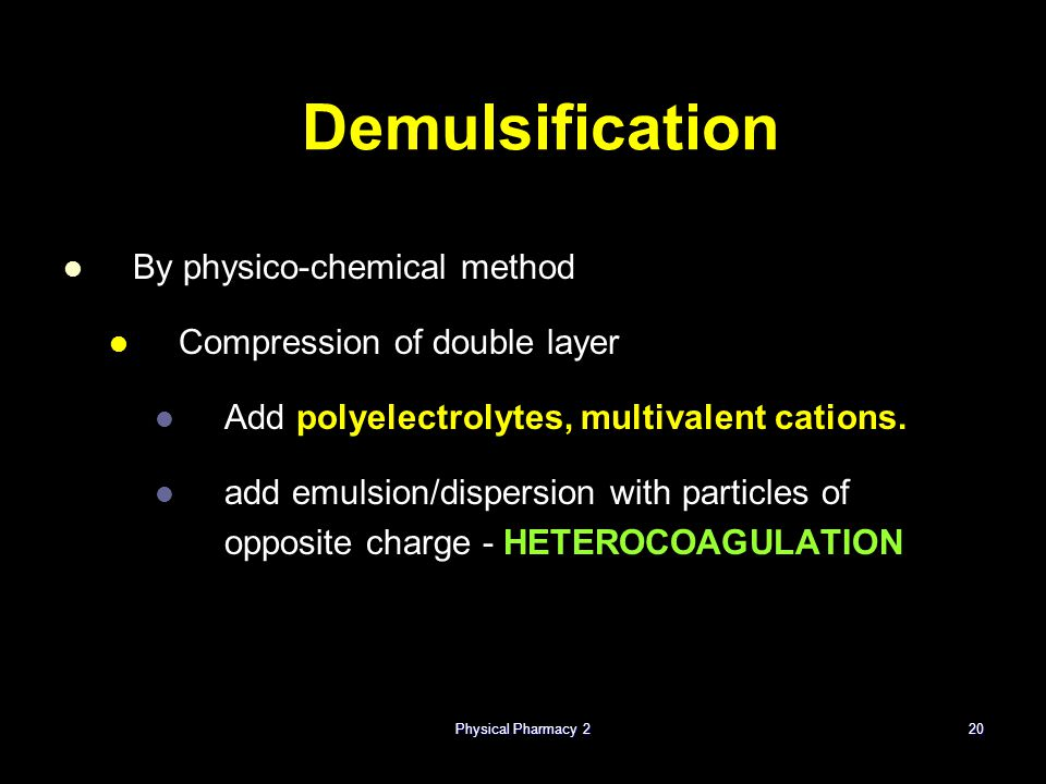 Demulsification By physico-chemical method Compression of double layer