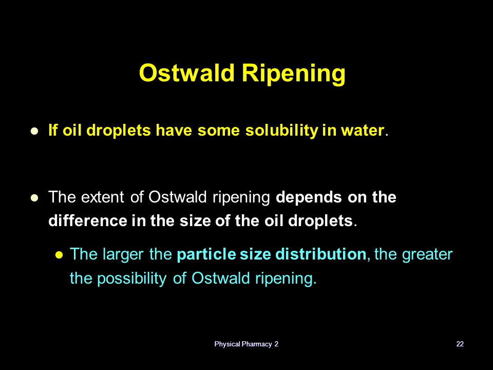 Ostwald Ripening If oil droplets have some solubility in water.