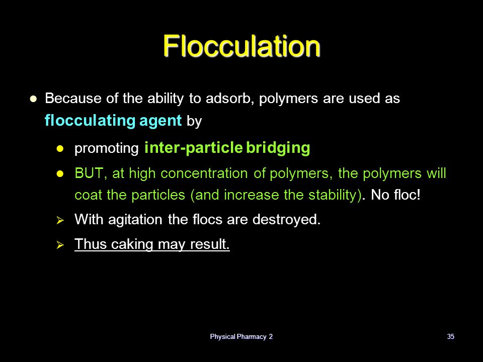 Flocculation Because of the ability to adsorb, polymers are used as flocculating agent by. promoting inter-particle bridging.