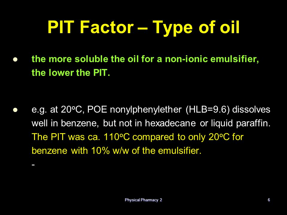 Physical Pharmacy 2 4/15/2017. PIT Factor – Type of oil. the more soluble the oil for a non-ionic emulsifier, the lower the PIT.