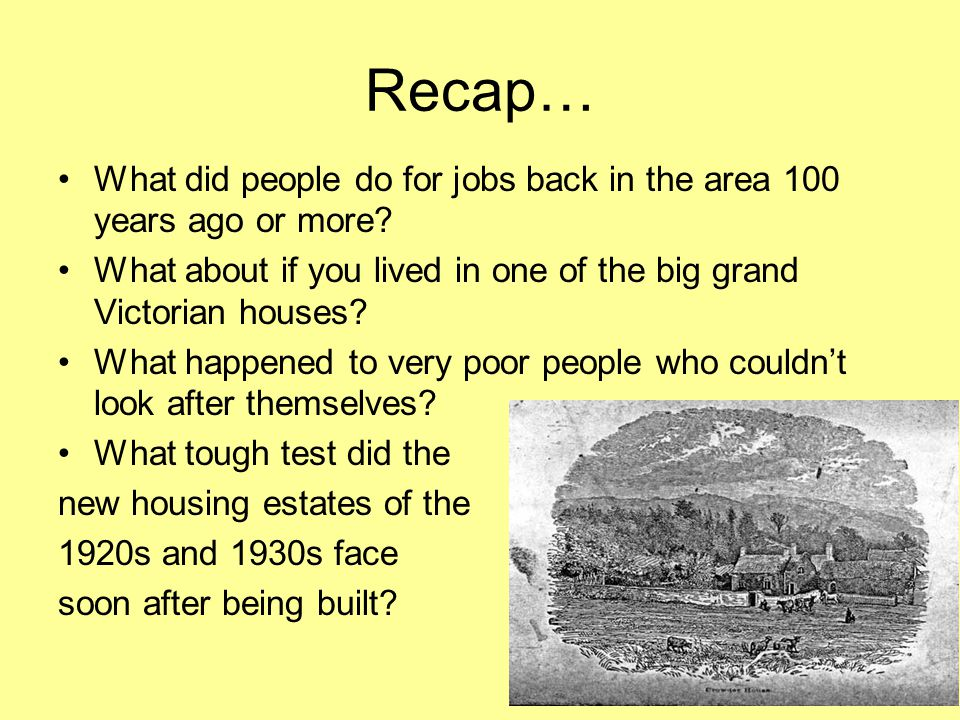 Recap… What did people do for jobs back in the area 100 years ago or more What about if you lived in one of the big grand Victorian houses