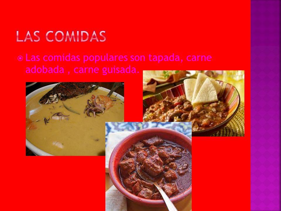 Las comidas Las comidas populares son tapada, carne adobada , carne guisada.