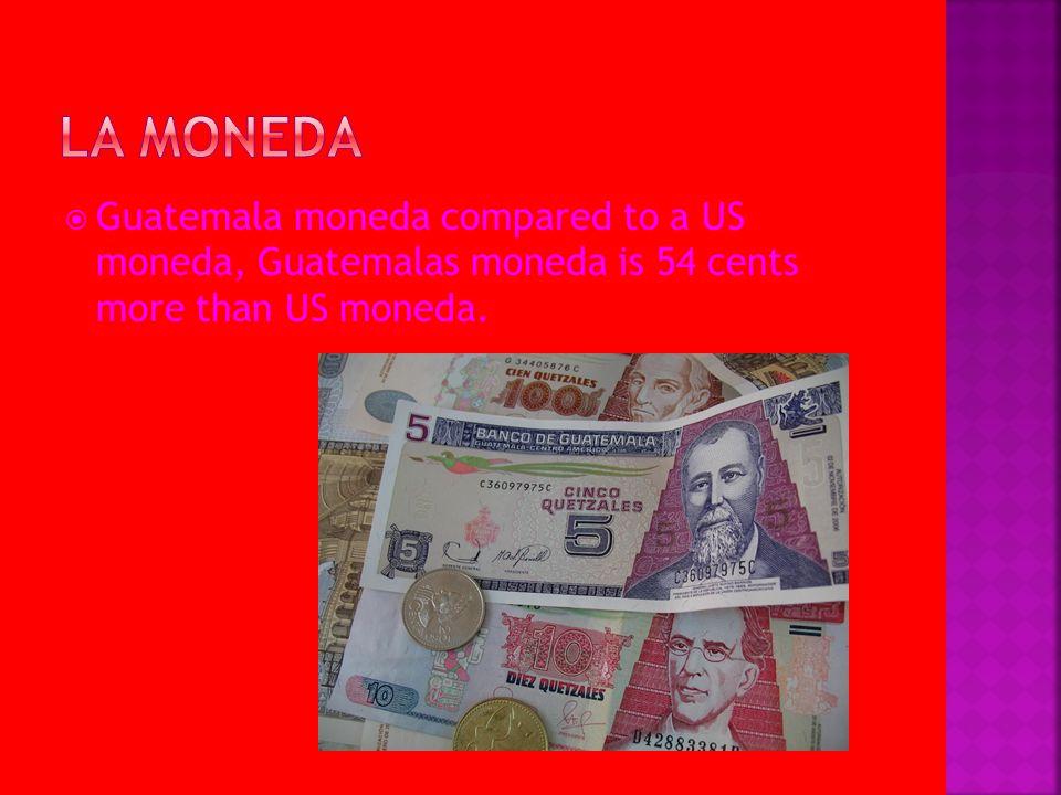 La moneda Guatemala moneda compared to a US moneda, Guatemalas moneda is 54 cents more than US moneda.