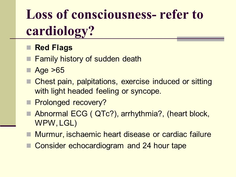 Loss of consciousness- refer to cardiology