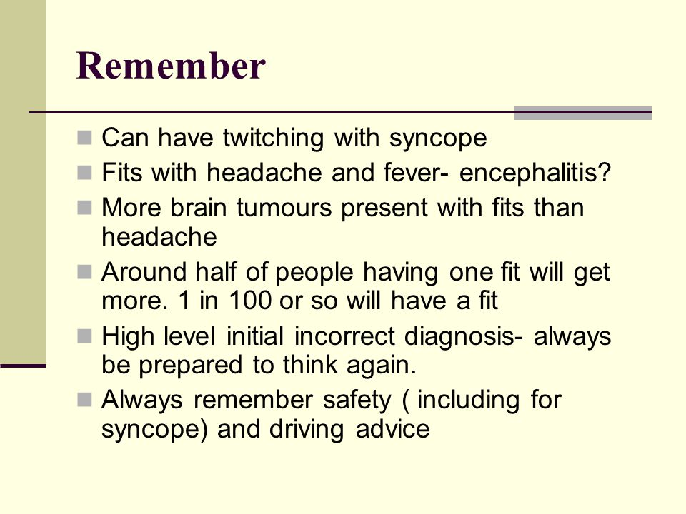 Remember Can have twitching with syncope