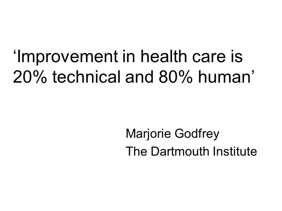 'Improvement in health care is 20% technical and 80% human'