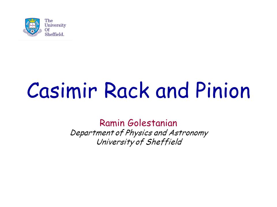 Casimir Rack and Pinion Ramin Golestanian Department of Physics and Astronomy University of Sheffield