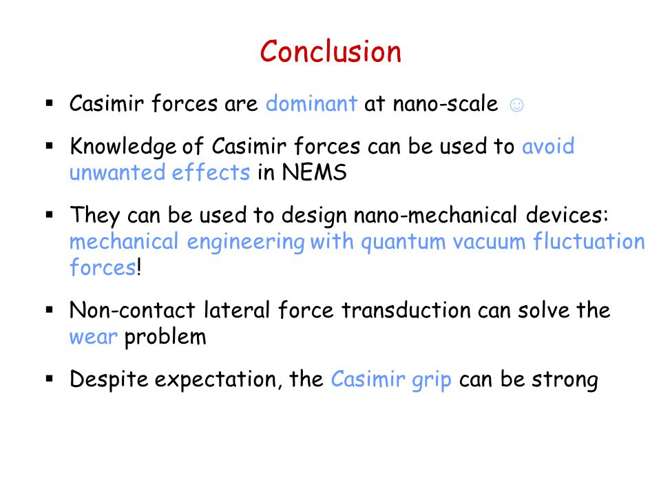 Conclusion Casimir forces are dominant at nano-scale ☺
