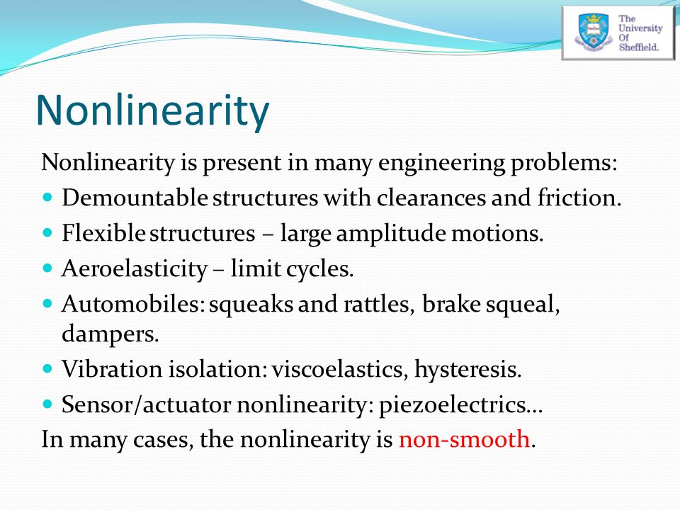 Nonlinearity Nonlinearity is present in many engineering problems: