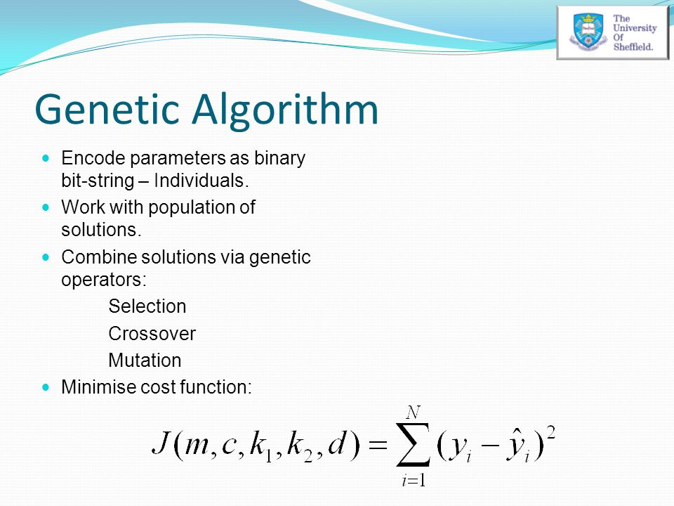 Genetic Algorithm Encode parameters as binary bit-string – Individuals. Work with population of solutions.