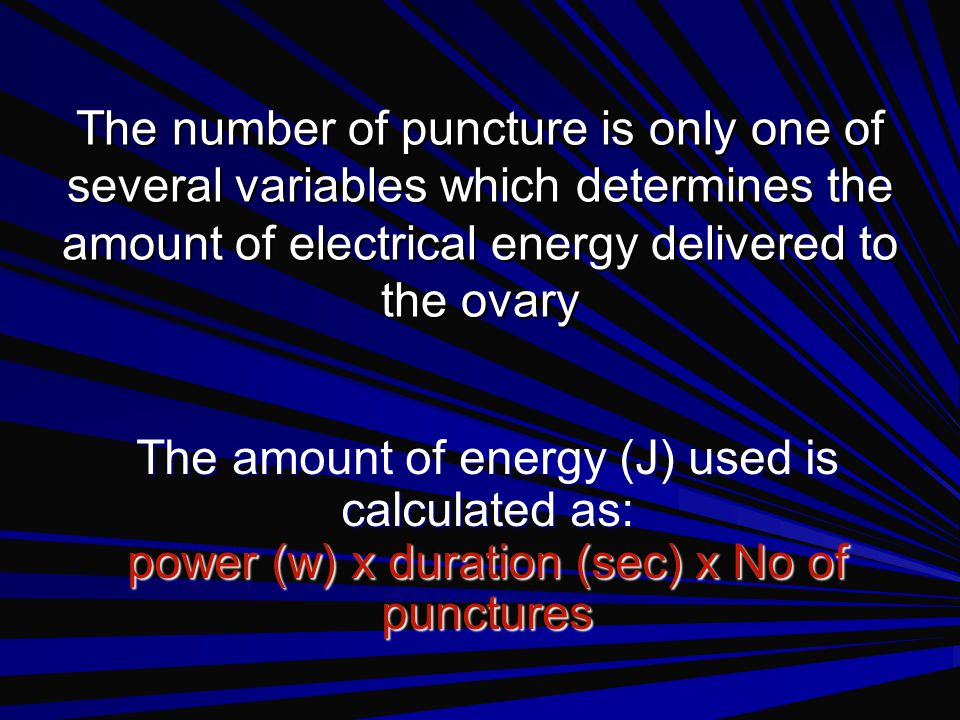 The number of puncture is only one of several variables which determines the amount of electrical energy delivered to the ovary