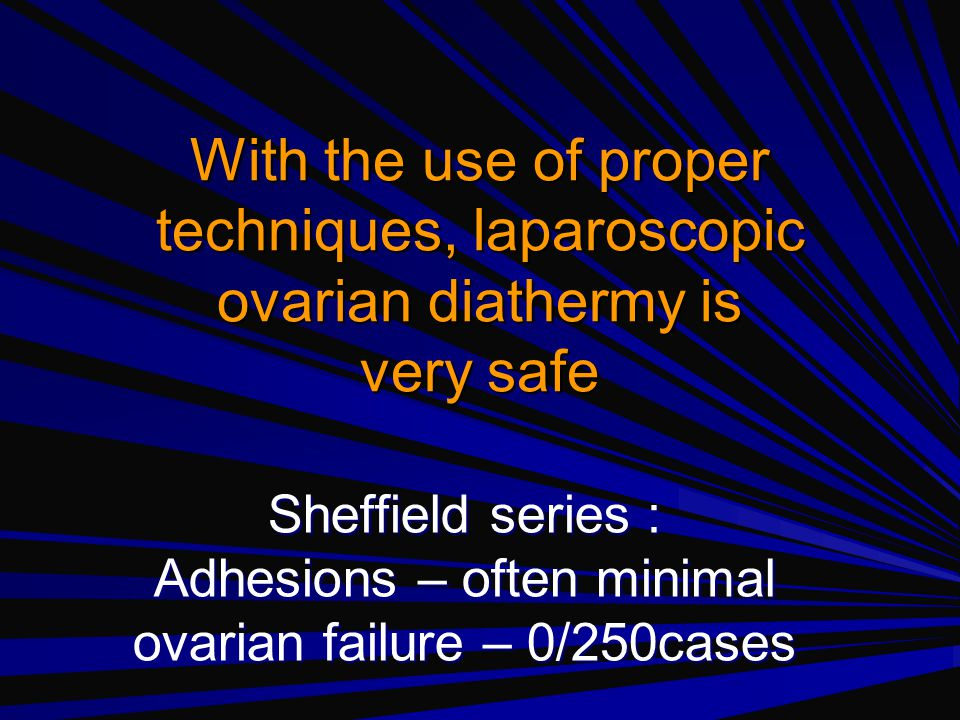 With the use of proper techniques, laparoscopic ovarian diathermy is very safe