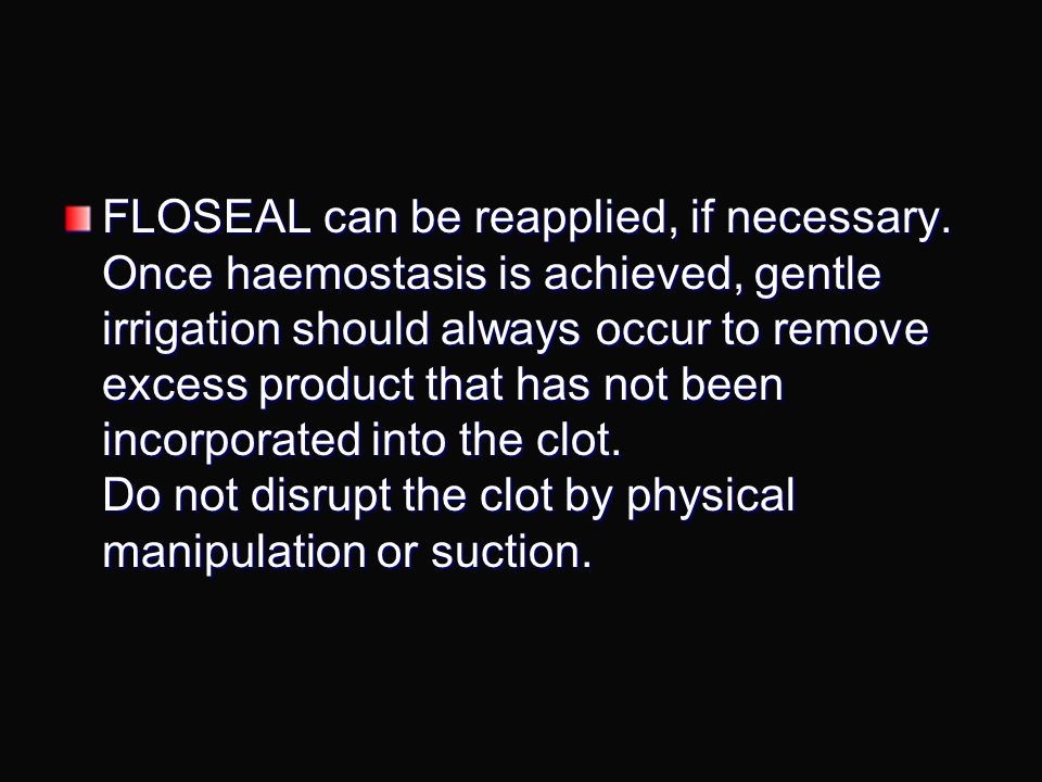 FLOSEAL can be reapplied, if necessary