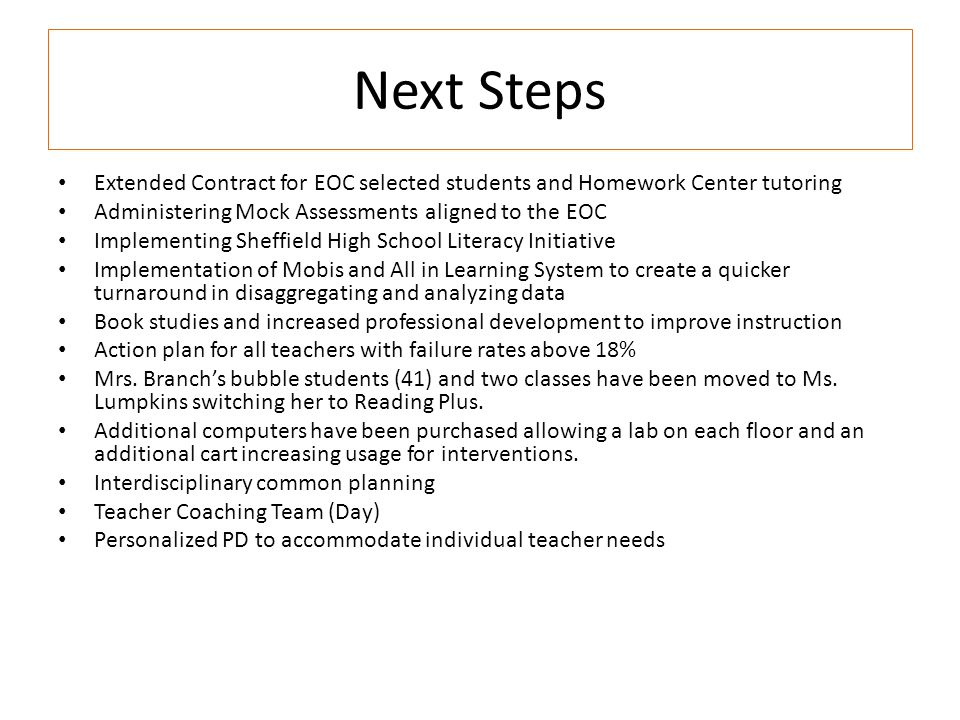 Next Steps Extended Contract for EOC selected students and Homework Center tutoring. Administering Mock Assessments aligned to the EOC.