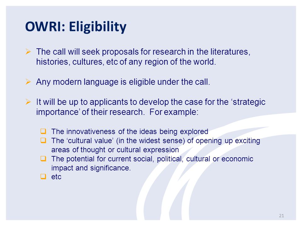 OWRI: Eligibility The call will seek proposals for research in the literatures, histories, cultures, etc of any region of the world.