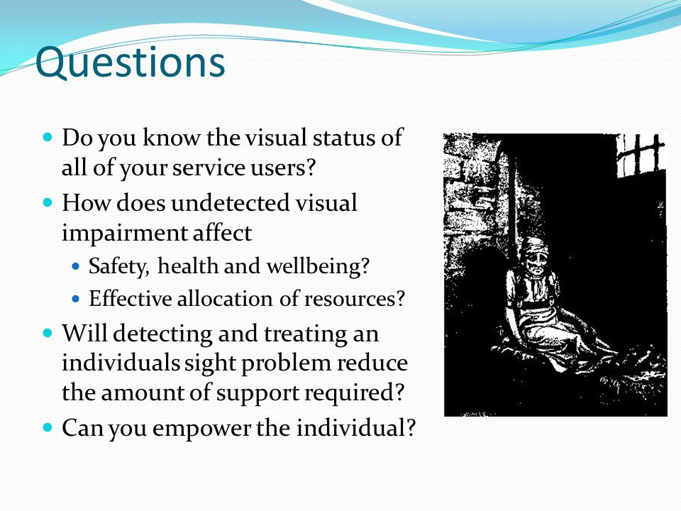 Questions Do you know the visual status of all of your service users