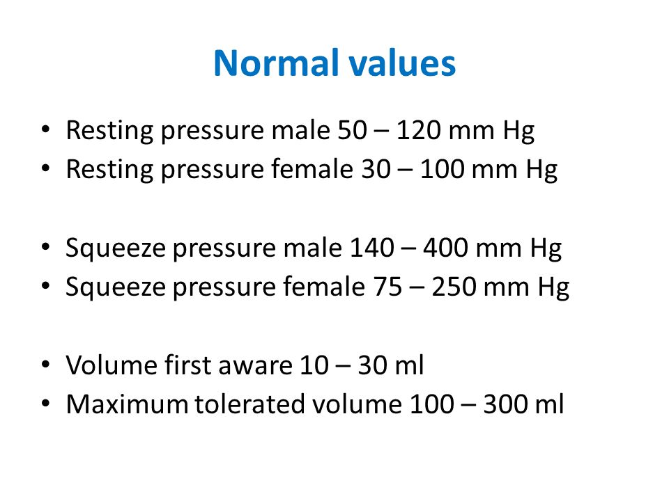 Normal values Resting pressure male 50 – 120 mm Hg