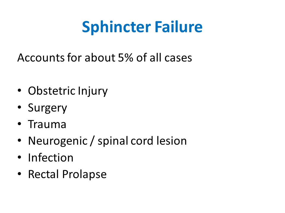 Sphincter Failure Accounts for about 5% of all cases Obstetric Injury