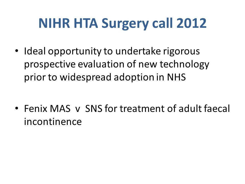 NIHR HTA Surgery call 2012 Ideal opportunity to undertake rigorous prospective evaluation of new technology prior to widespread adoption in NHS.