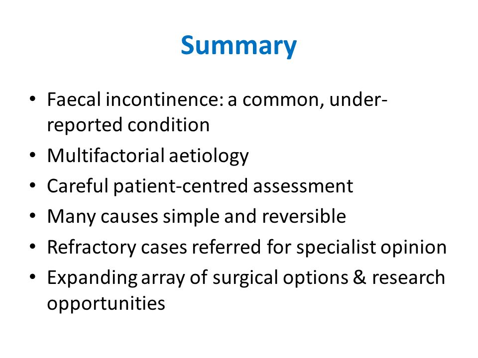 Summary Faecal incontinence: a common, under-reported condition