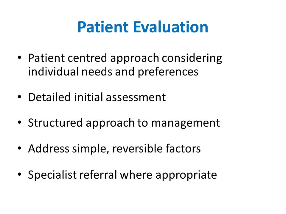 Patient Evaluation Patient centred approach considering individual needs and preferences. Detailed initial assessment.