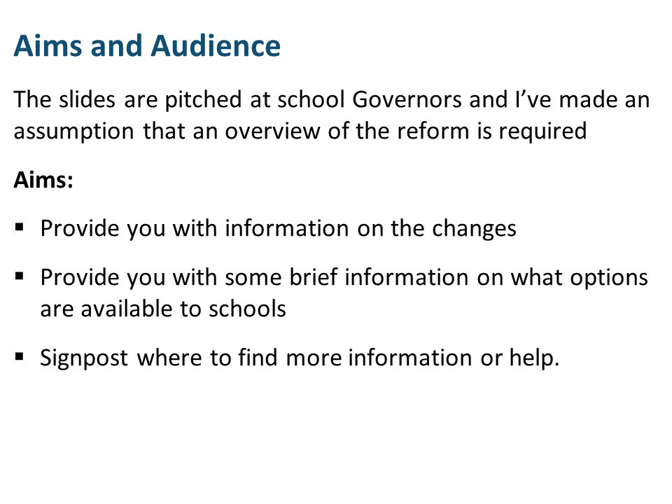 Aims and Audience The slides are pitched at school Governors and I've made an assumption that an overview of the reform is required.