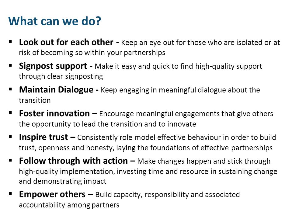 What can we do Look out for each other - Keep an eye out for those who are isolated or at risk of becoming so within your partnerships.