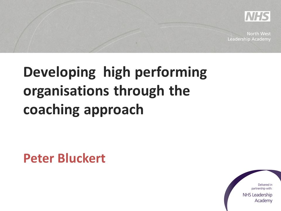 Developing high performing organisations through the coaching approach