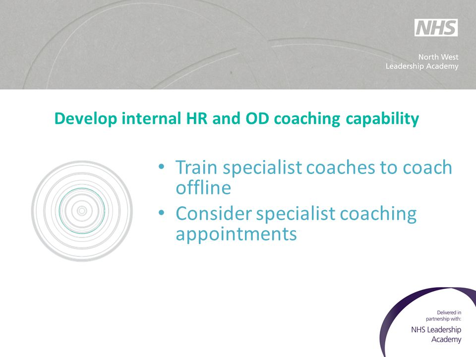 Develop internal HR and OD coaching capability