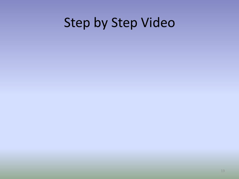 Step by Step Video
