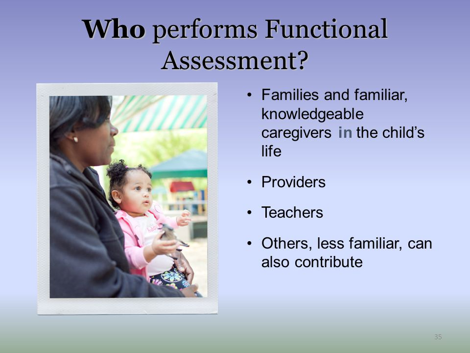 Who performs Functional Assessment