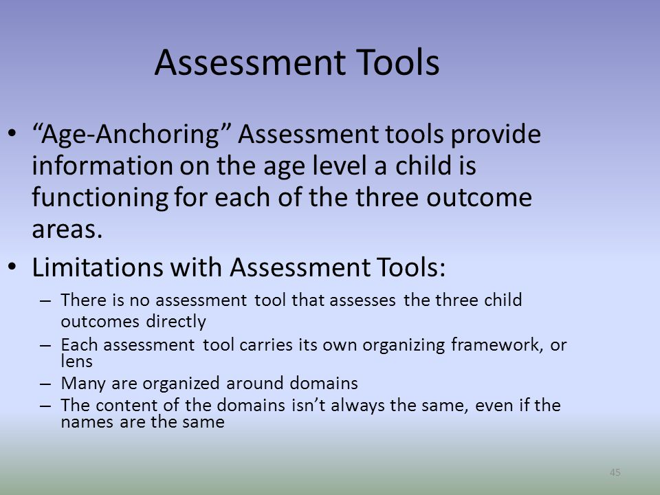 Assessment Tools Age-Anchoring Assessment tools provide information on the age level a child is functioning for each of the three outcome areas.