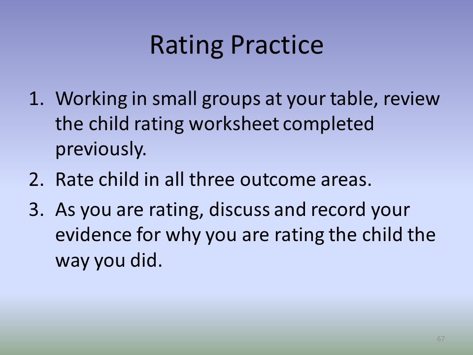 Rating Practice Working in small groups at your table, review the child rating worksheet completed previously.