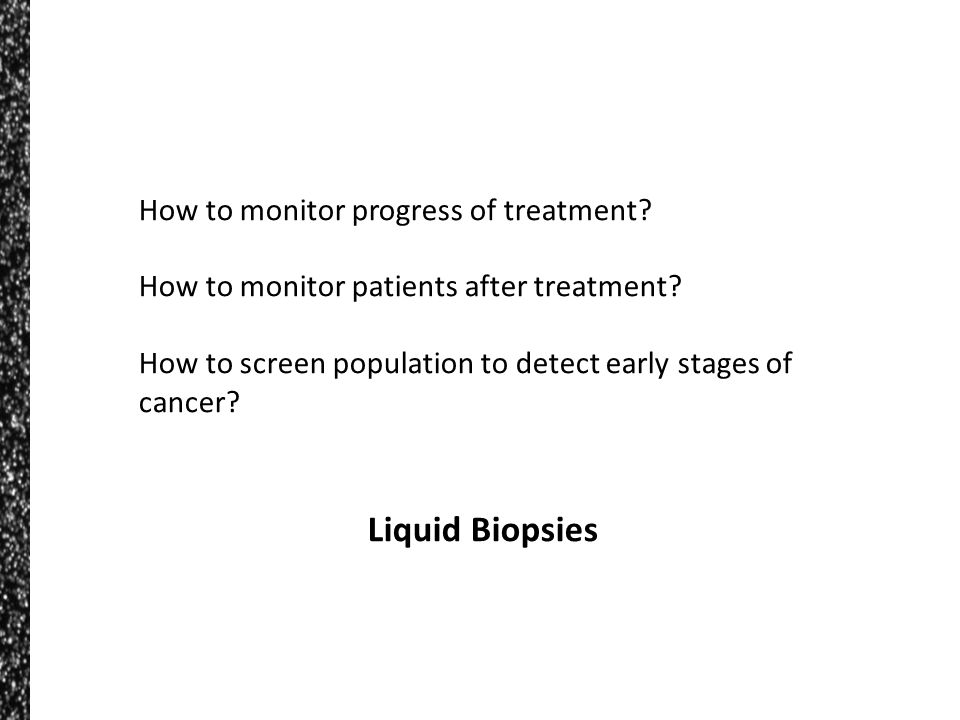 Liquid Biopsies How to monitor progress of treatment