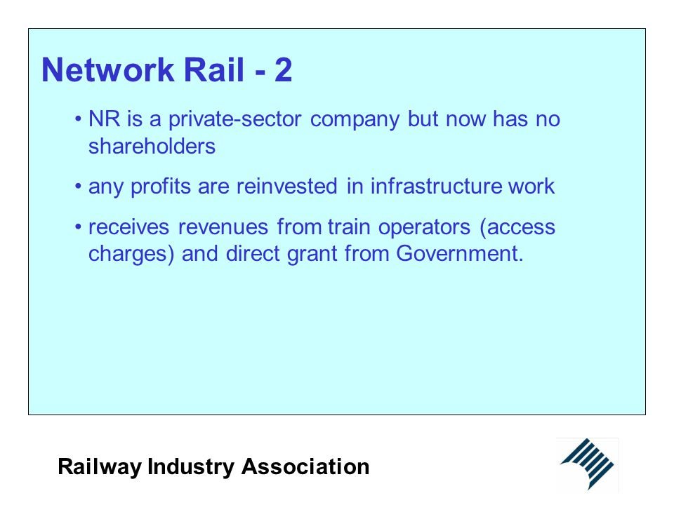 Network Rail - 2 NR is a private-sector company but now has no shareholders. any profits are reinvested in infrastructure work.