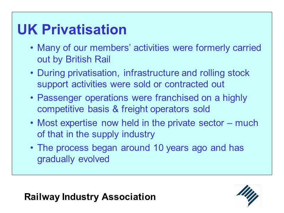 UK Privatisation Many of our members' activities were formerly carried out by British Rail.