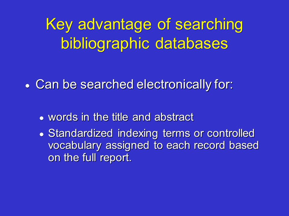 Key advantage of searching bibliographic databases