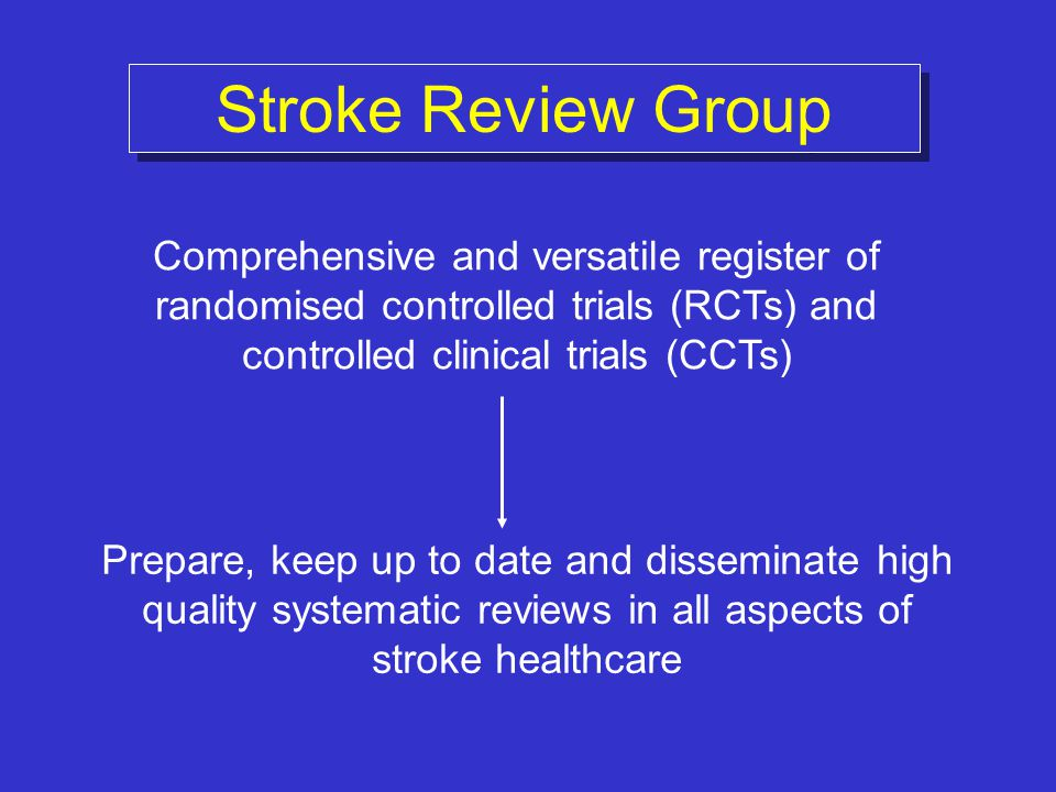 Stroke Review Group Comprehensive and versatile register of randomised controlled trials (RCTs) and controlled clinical trials (CCTs)