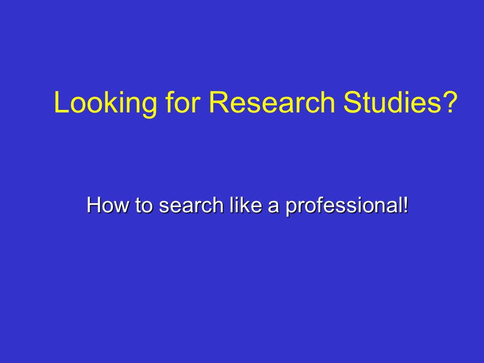 Looking for Research Studies